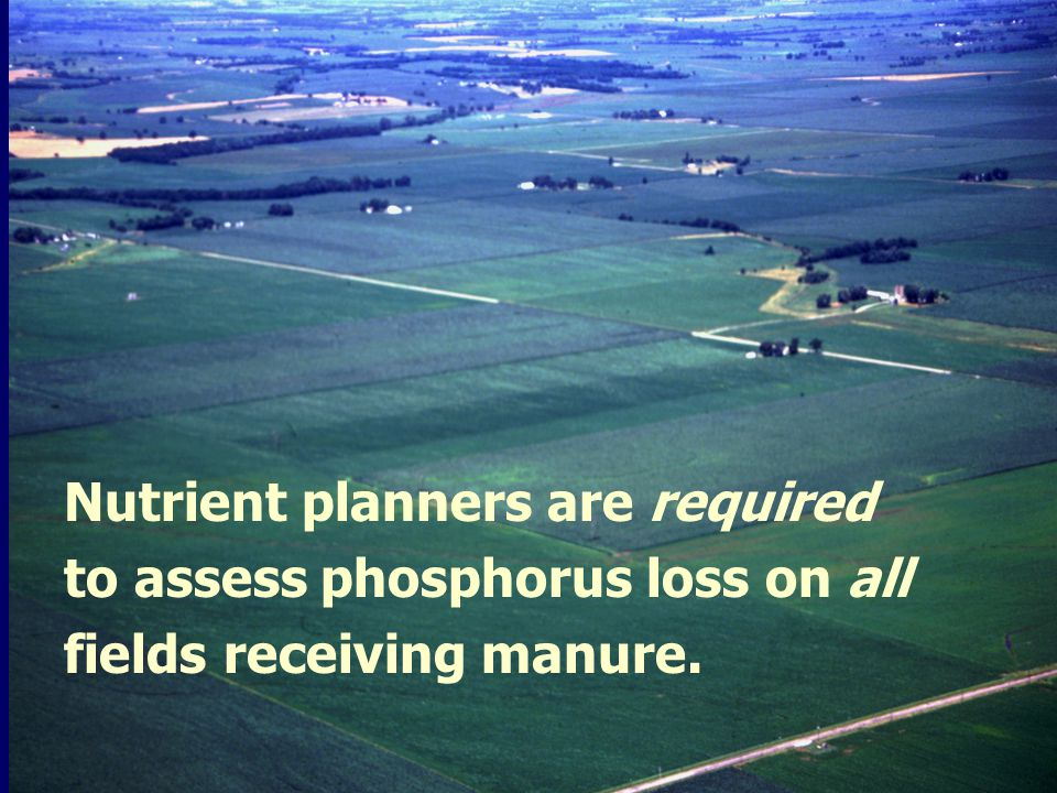 Nutrient planners are required to assess phosphorus loss on all fields receiving manure.