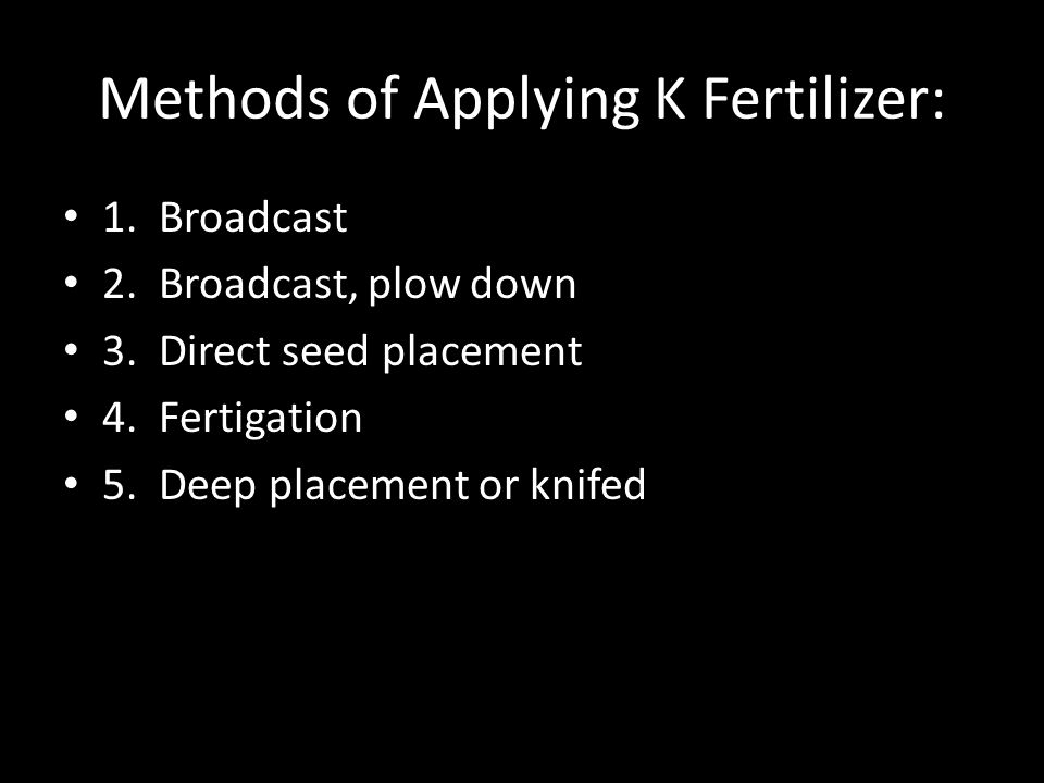 Methods of Applying K Fertilizer: 1. Broadcast 2.