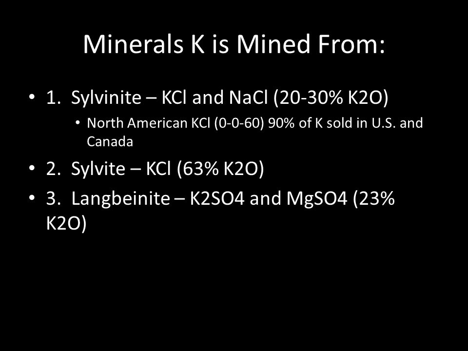 Minerals K is Mined From: 1.