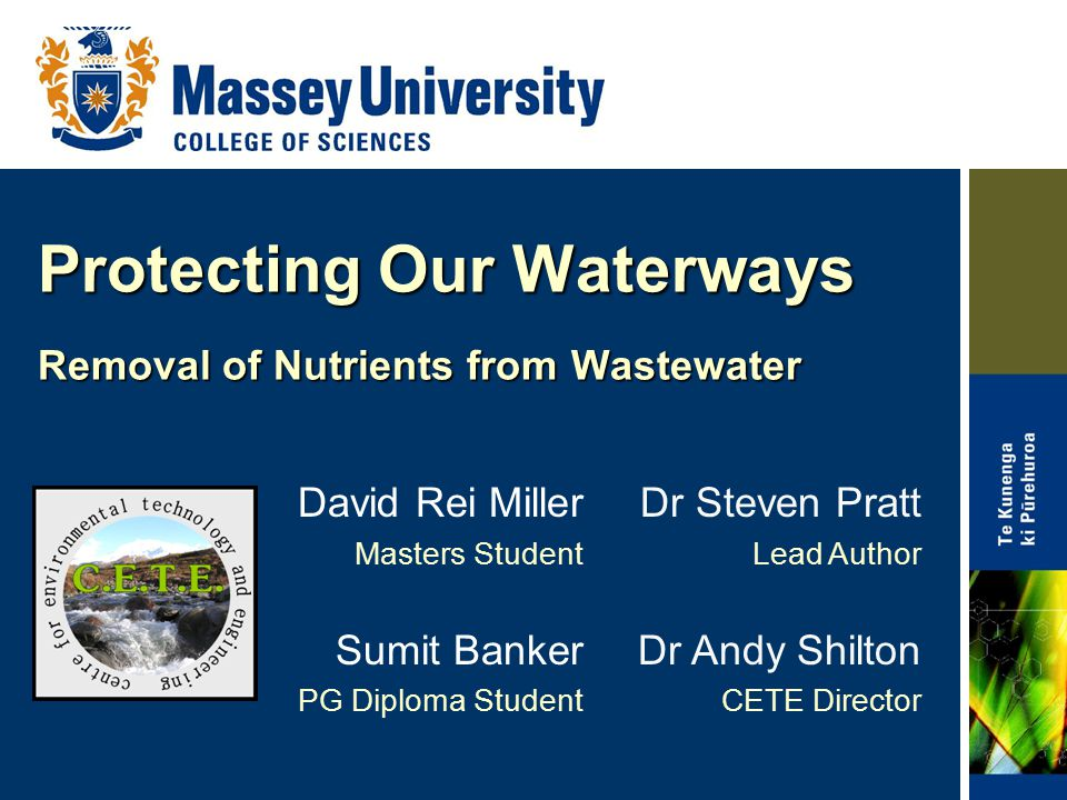 Protecting Our Waterways Removal of Nutrients from Wastewater David Rei Miller Masters Student Sumit Banker PG Diploma Student Dr Steven Pratt Lead Author Dr Andy Shilton CETE Director