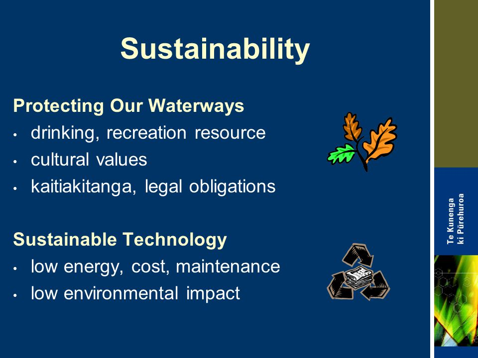 Sustainability Protecting Our Waterways drinking, recreation resource cultural values kaitiakitanga, legal obligations Sustainable Technology low ener