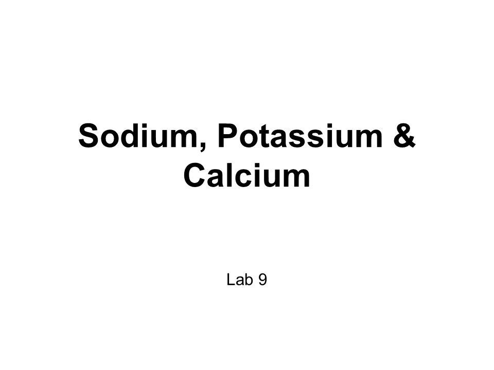 Sodium, Potassium & Calcium Lab 9