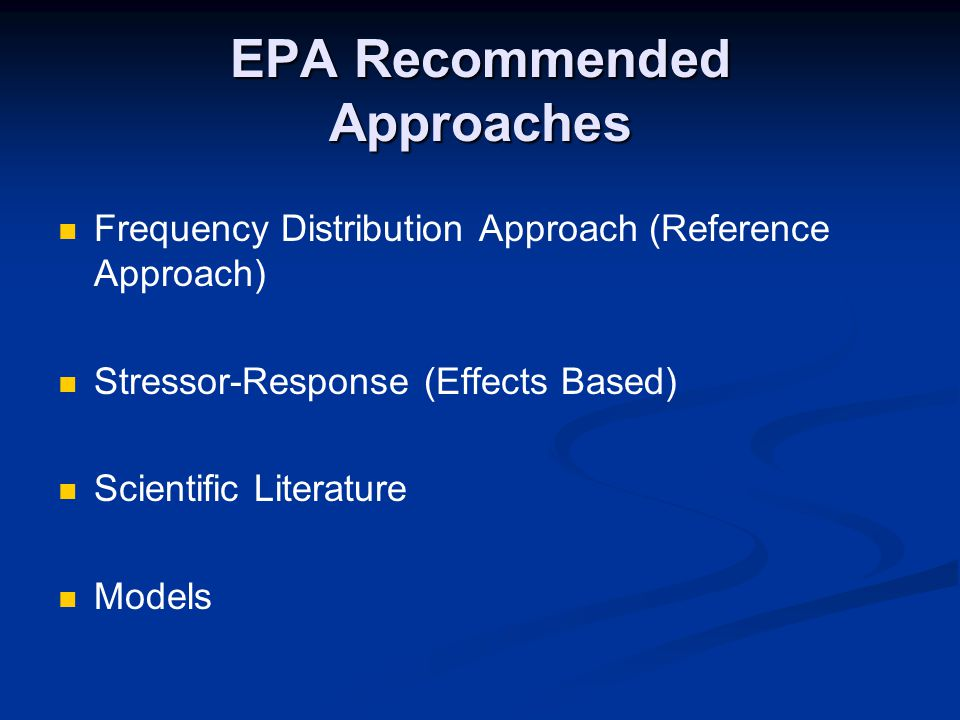 EPA Recommended Approaches Frequency Distribution Approach (Reference Approach) Stressor-Response (Effects Based) Scientific Literature Models