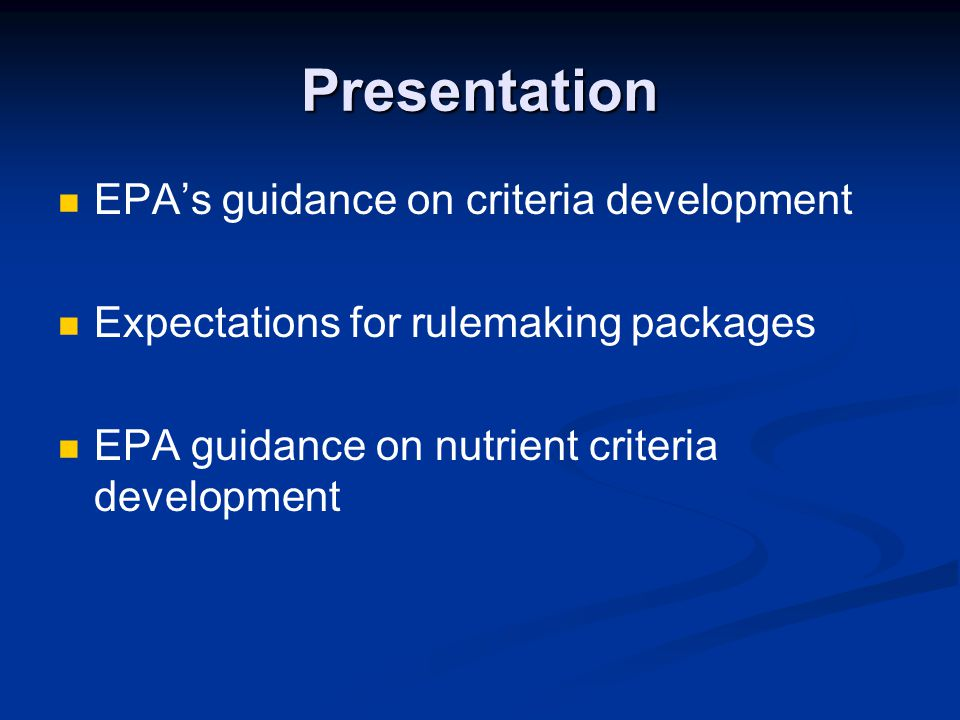 Presentation EPA's guidance on criteria development Expectations for rulemaking packages EPA guidance on nutrient criteria development
