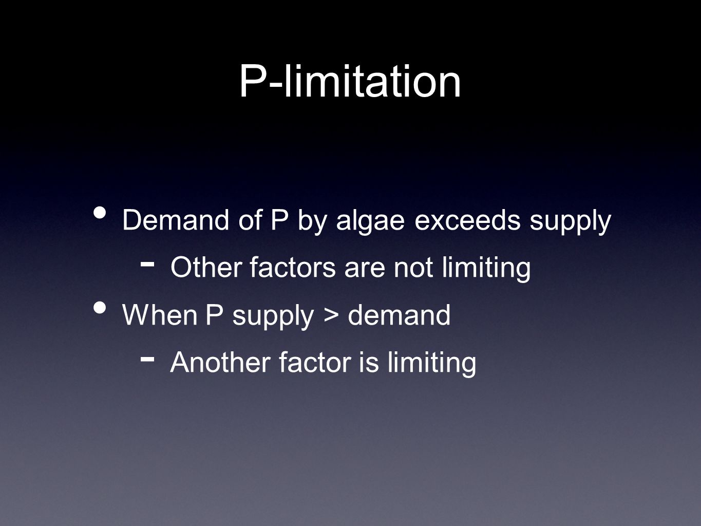 P-limitation Demand of P by algae exceeds supply  Other factors are not limiting When P supply > demand  Another factor is limiting
