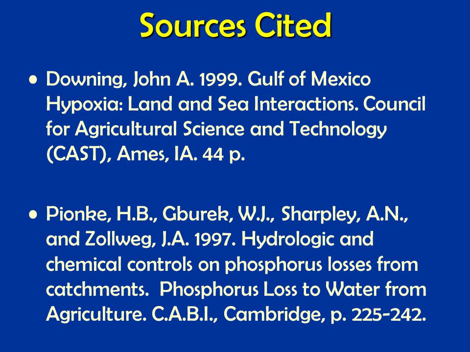 Sources Cited Downing, John A. 1999. Gulf of Mexico Hypoxia: Land and Sea Interactions.