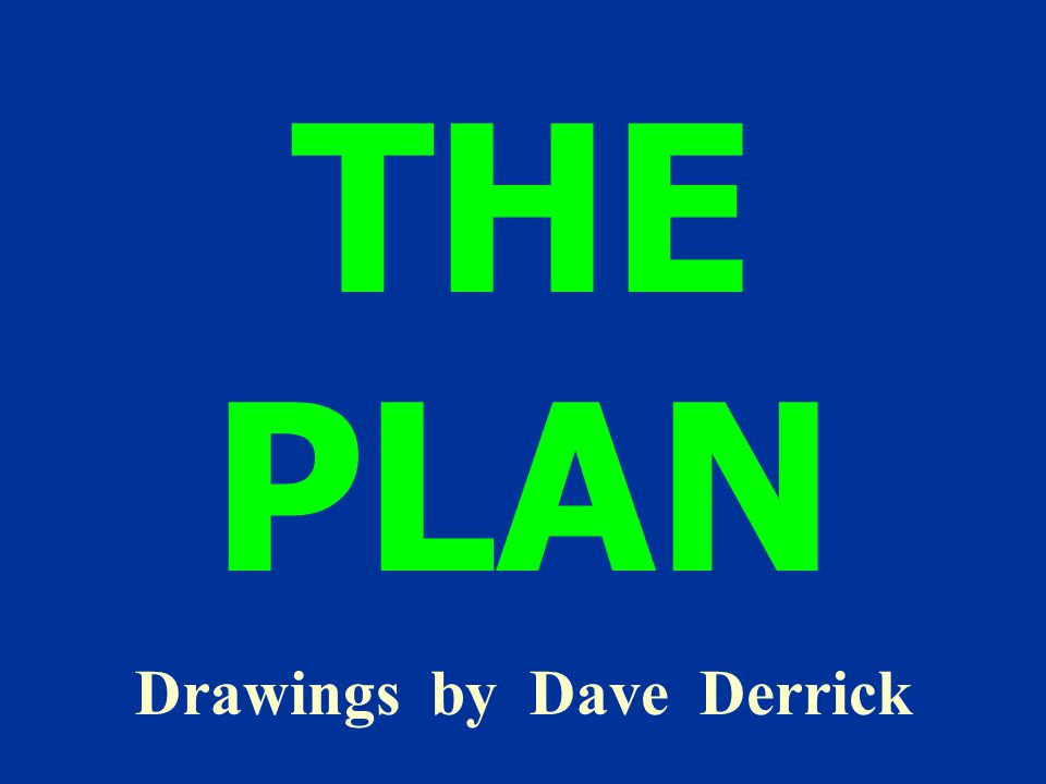 THE PLAN Drawings by Dave Derrick
