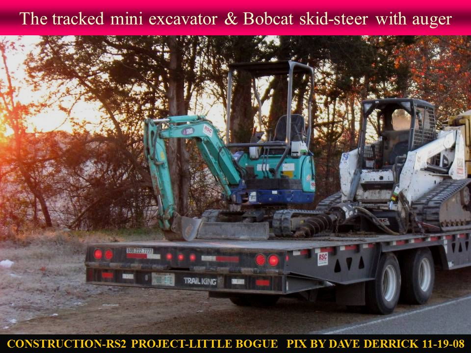 The tracked mini excavator & Bobcat skid-steer with auger CONSTRUCTION-RS2 PROJECT-LITTLE BOGUE PIX BY DAVE DERRICK 11-19-08