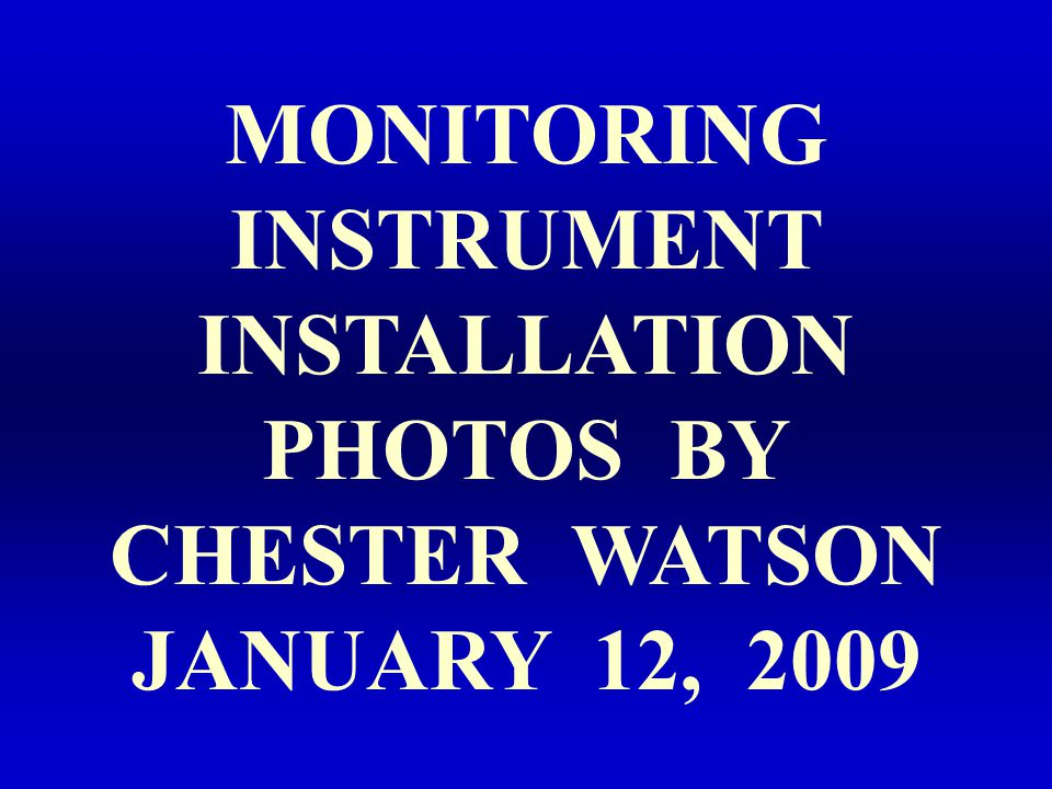 MONITORING INSTRUMENT INSTALLATION PHOTOS BY CHESTER WATSON JANUARY 12, 2009