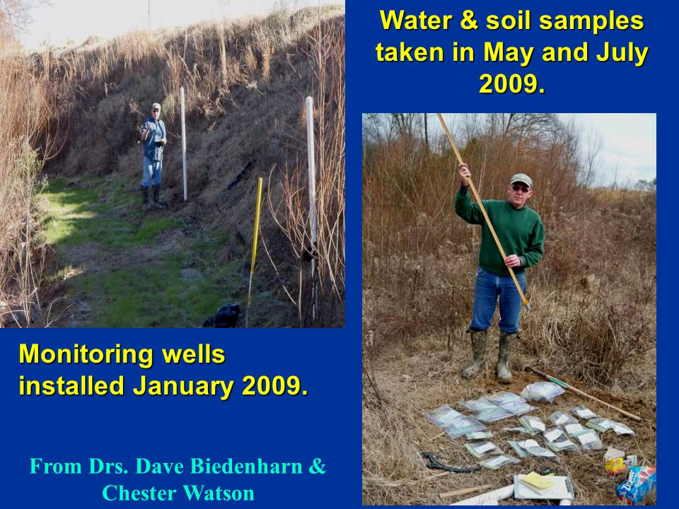 Water & soil samples taken in May and July 2009. Monitoring wells installed January 2009.