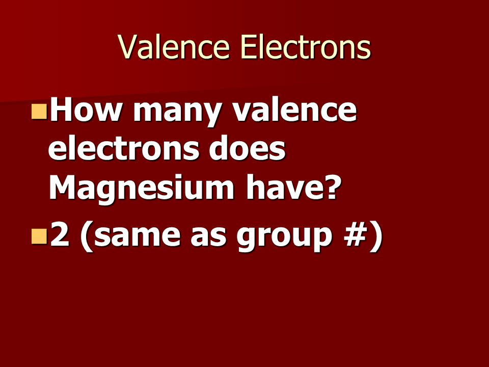 Valence Electrons How many valence electrons does Magnesium have.
