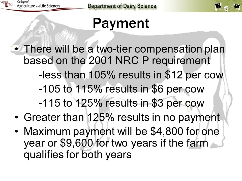 Payment There will be a two-tier compensation plan based on the 2001 NRC P requirement -less than 105% results in $12 per cow -105 to 115% results in