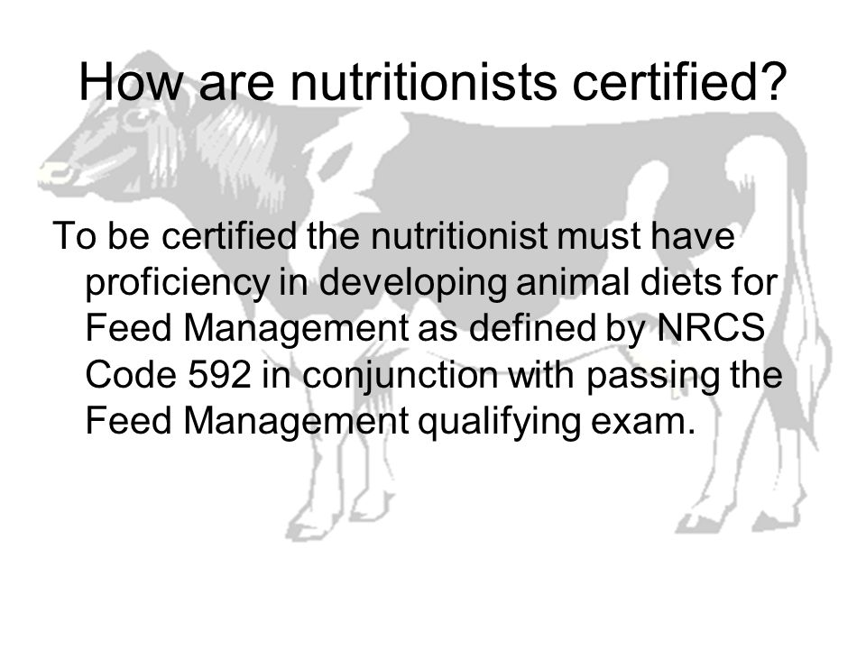 How are nutritionists certified? To be certified the nutritionist must have proficiency in developing animal diets for Feed Management as defined by N