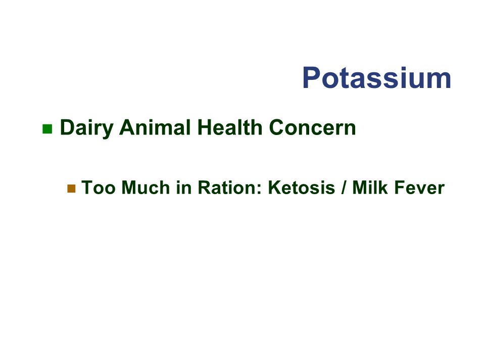 Potassium Dairy Animal Health Concern Too Much in Ration: Ketosis / Milk Fever