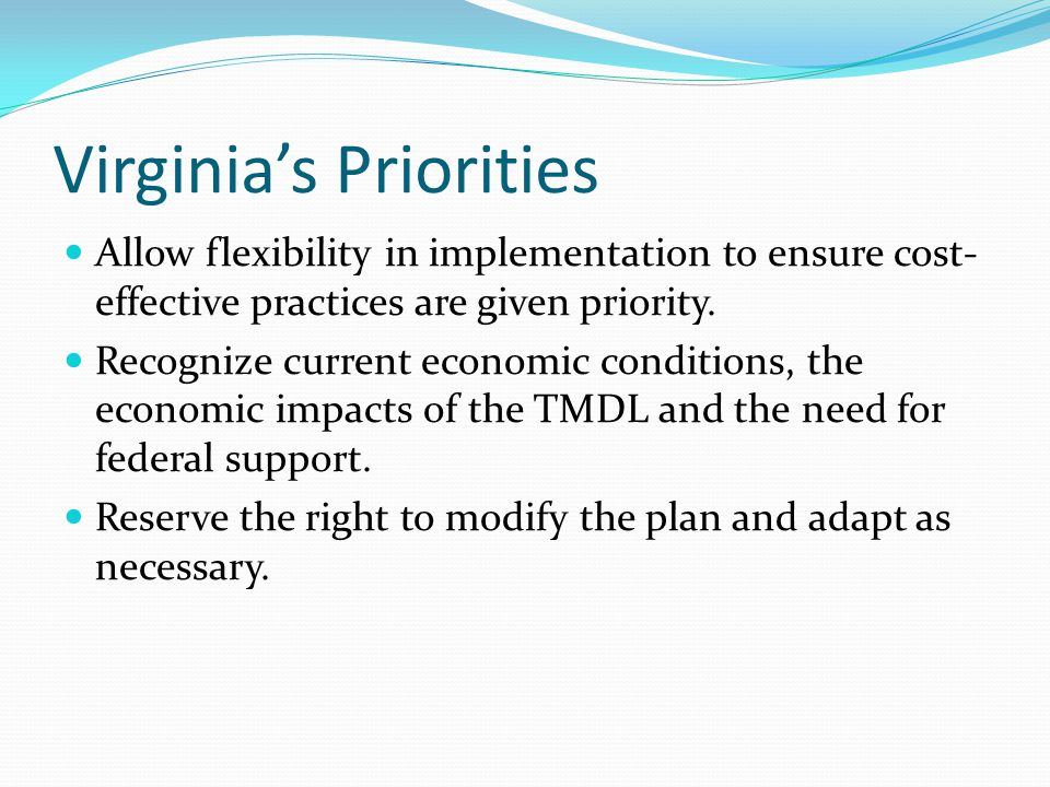 Virginia's Priorities Allow flexibility in implementation to ensure cost- effective practices are given priority. Recognize current economic condition