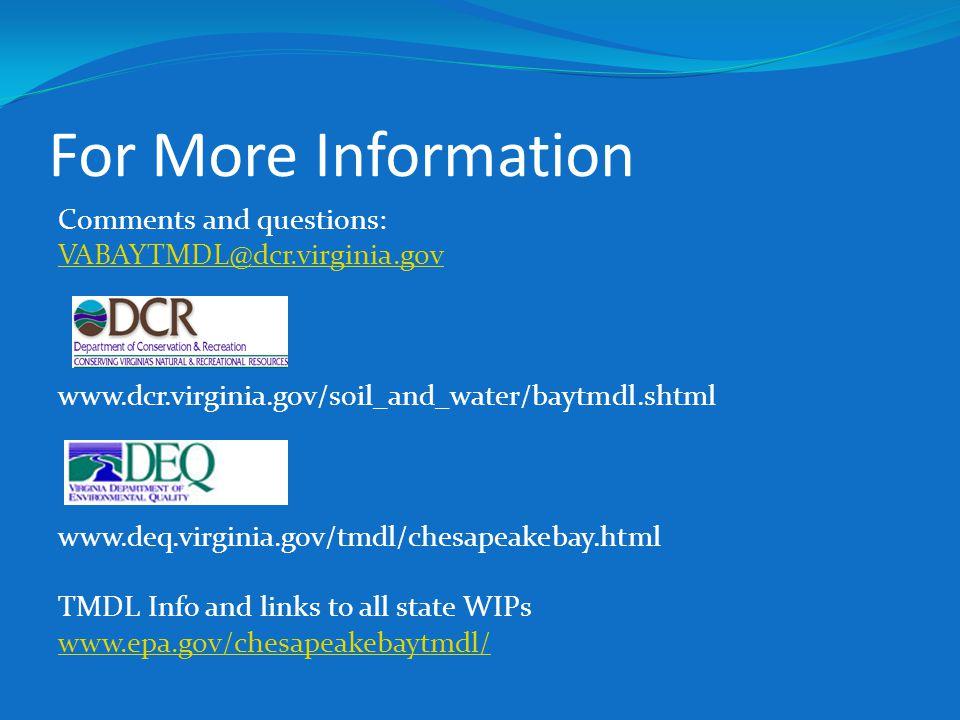 For More Information Comments and questions: VABAYTMDL@dcr.virginia.gov www.dcr.virginia.gov/soil_and_water/baytmdl.shtml www.deq.virginia.gov/tmdl/ch