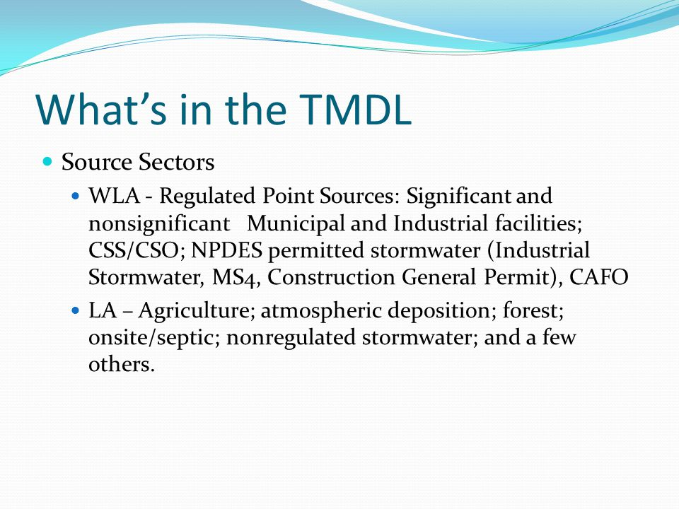 What's in the TMDL (con't) WLA and LA for 92 segment-sheds Description of water quality standards Modeling and Monitoring framework Reasonable Assurance framework