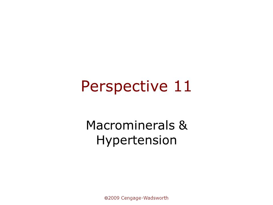  2009 Cengage-Wadsworth Perspective 11 Macrominerals & Hypertension