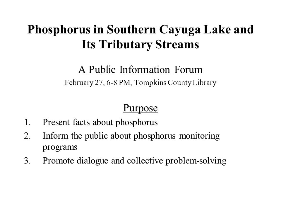 Average Phosphorus Concentrations Entering Cayuga Lake from Tributary Streams Base Flow Averages StreamSRP (ug/L)TP (ug/L) Fall Creek1728 Six Mile Creek1015 Salmon Creek 7 9 Averages of Base Flow and Stormwater Fall Creek21 117 Six Mile Creek12 124 Salmon Creek2232