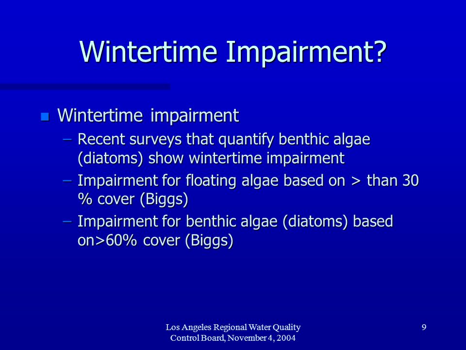 Los Angeles Regional Water Quality Control Board, November 4, 2004 9 Wintertime Impairment? n Wintertime impairment –Recent surveys that quantify bent