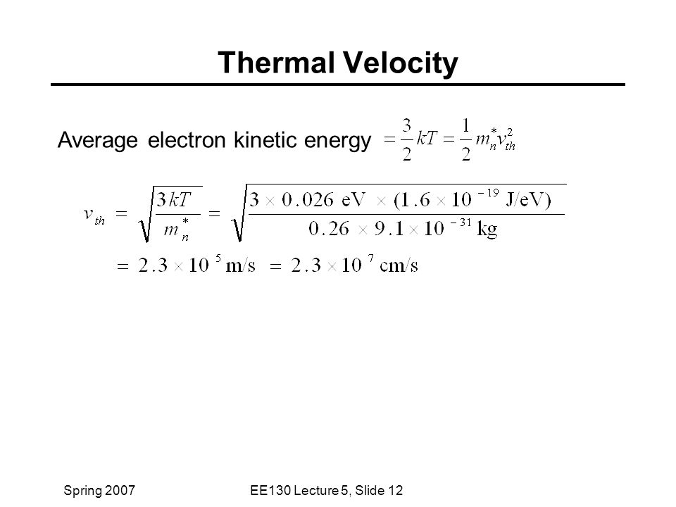 Spring 2007EE130 Lecture 5, Slide 12 Average electron kinetic energy Thermal Velocity