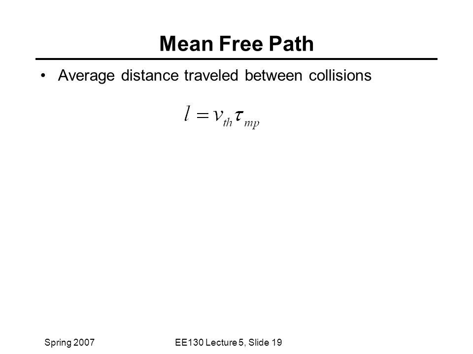 Spring 2007EE130 Lecture 5, Slide 19 Mean Free Path Average distance traveled between collisions