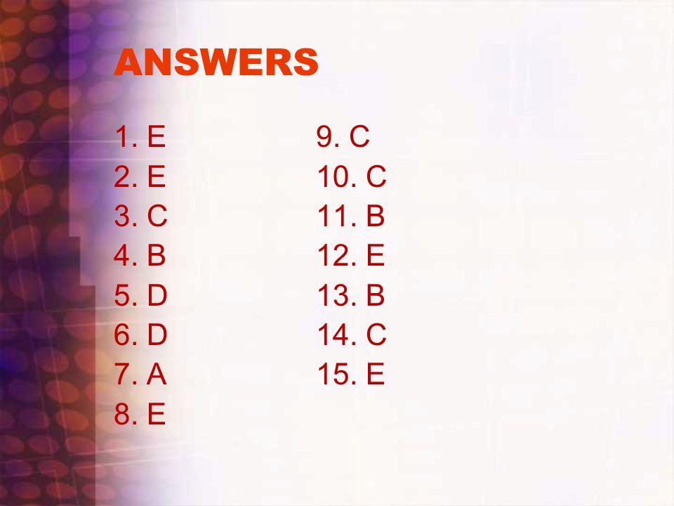 ANSWERS 1. E9. C 2. E10. C 3. C11. B 4. B12. E 5. D13. B 6. D14. C 7. A15. E 8. E