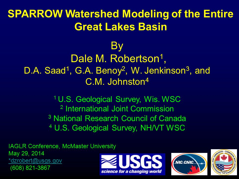 SPARROW Watershed Modeling of the Entire Great Lakes Basin IAGLR Conference, McMaster University May 29, 2014 *dzrobert@usgs.gov (608) 821-3867 By Dale M.