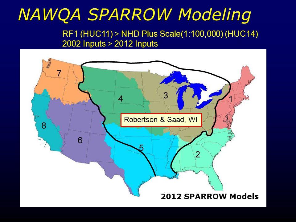 NAWQA SPARROW Modeling 2012 SPARROW Models Robertson & Saad, WI RF1 (HUC11) > NHD Plus Scale(1:100,000) (HUC14) 2002 Inputs > 2012 Inputs