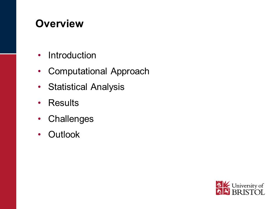 Overview Introduction Computational Approach Statistical Analysis Results Challenges Outlook