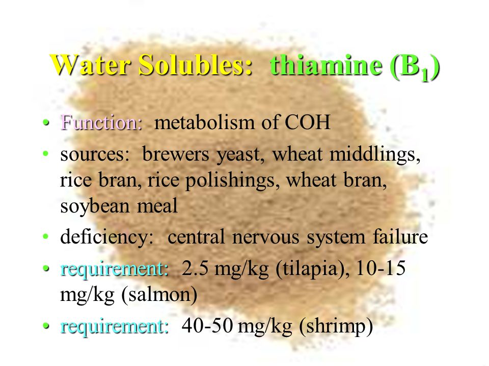 Riboflavin: B 2 Function: metabolic degradation of proteins, COH, lipids sources: plants, bacteria, yeast, fish solubles deficiency: cataracts (fish), vision, crooked limbs requirements: 9 mg/kg (channel catfish), 5 mg/kg (tilapia) requirements: 50 mg/kg (shrimp)