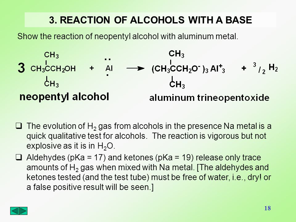 18 3. REACTION OF ALCOHOLS WITH A BASE Show the reaction of neopentyl alcohol with aluminum metal.  The evolution of H 2 gas from alcohols in the pre