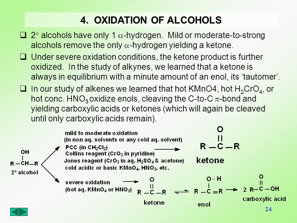 24 4. OXIDATION OF ALCOHOLS  2  alcohols have only 1  -hydrogen. Mild or moderate-to-strong alcohols remove the only  -hydrogen yielding a ketone.