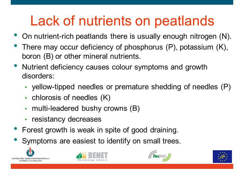 Lack of nutrients on peatlands On nutrient-rich peatlands there is usually enough nitrogen (N). There may occur deficiency of phosphorus (P), potassiu