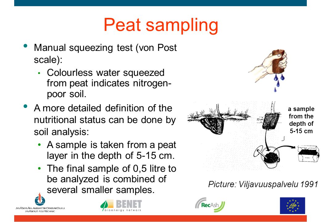 Peat sampling a sample from the depth of 5-15 cm Picture: Viljavuuspalvelu 1991 Manual squeezing test (von Post scale): Colourless water squeezed from peat indicates nitrogen- poor soil.
