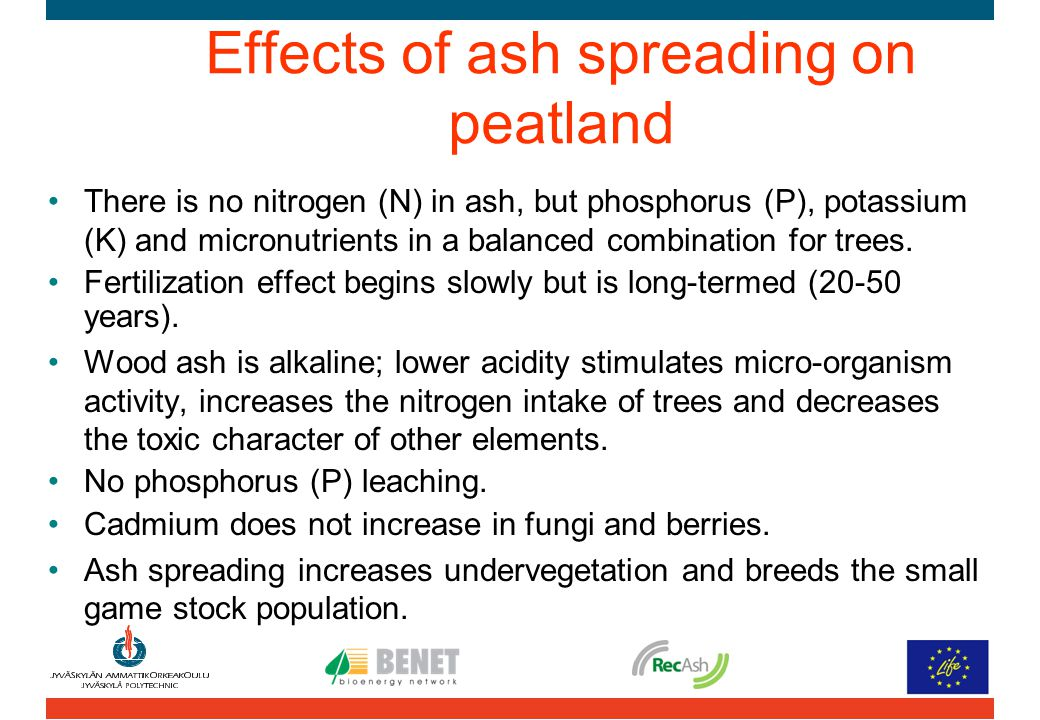 Effects of ash spreading on peatland There is no nitrogen (N) in ash, but phosphorus (P), potassium (K) and micronutrients in a balanced combination f