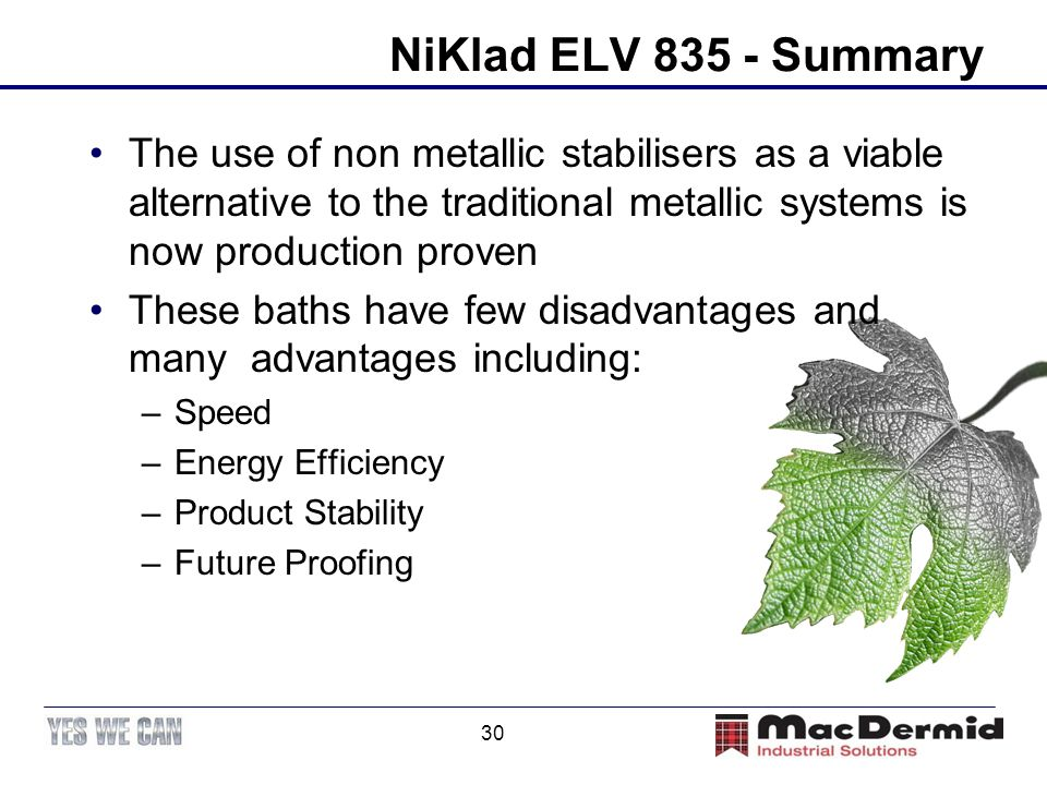 30 NiKlad ELV 835 - Summary The use of non metallic stabilisers as a viable alternative to the traditional metallic systems is now production proven T