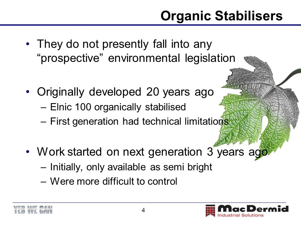 "4 Organic Stabilisers They do not presently fall into any ""prospective"" environmental legislation Originally developed 20 years ago –Elnic 100 organic"