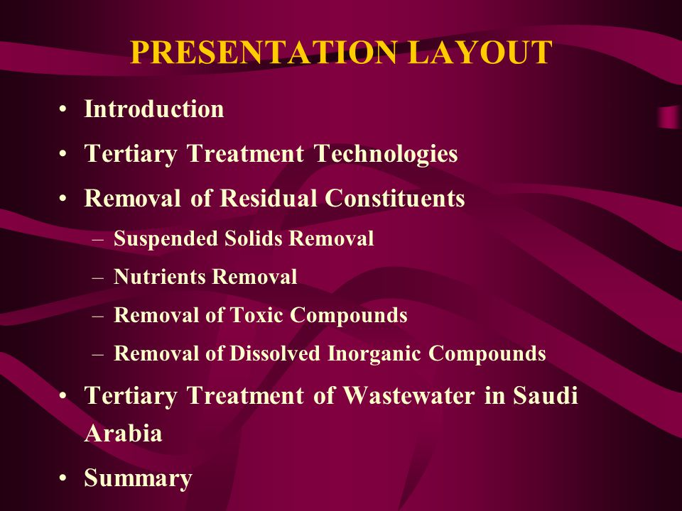 PRESENTATION LAYOUT Introduction Tertiary Treatment Technologies Removal of Residual Constituents –Suspended Solids Removal –Nutrients Removal –Remova