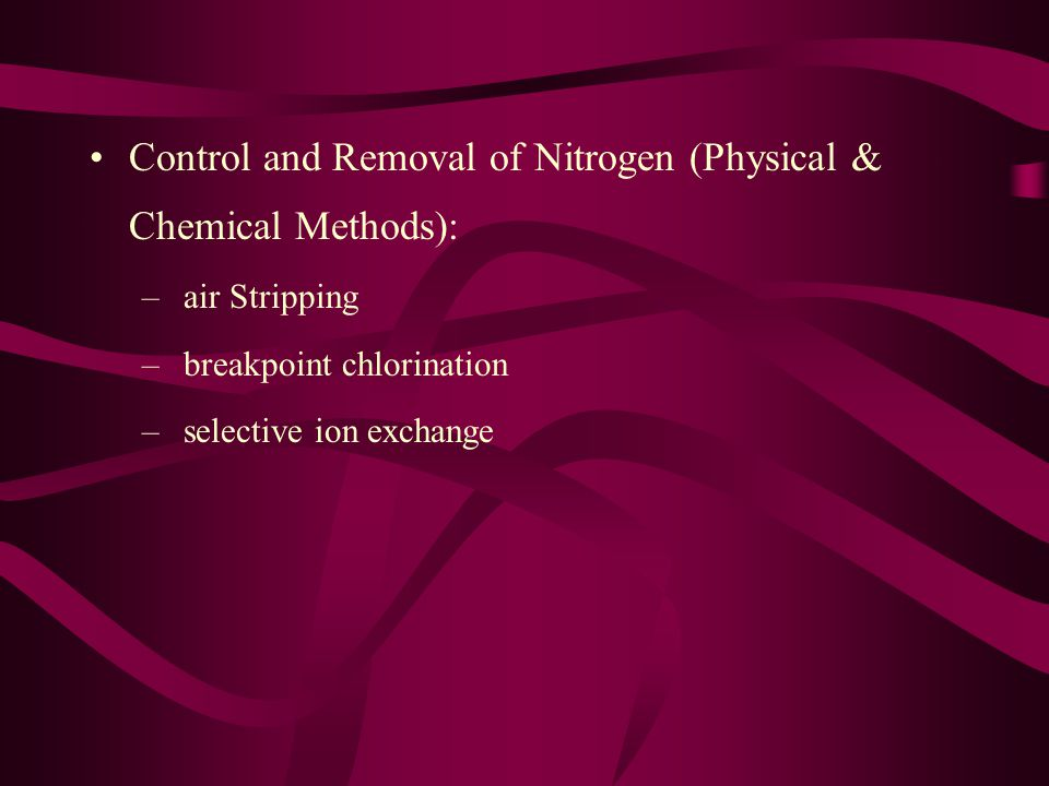 Control and Removal of Nitrogen (Physical & Chemical Methods): – air Stripping – breakpoint chlorination – selective ion exchange