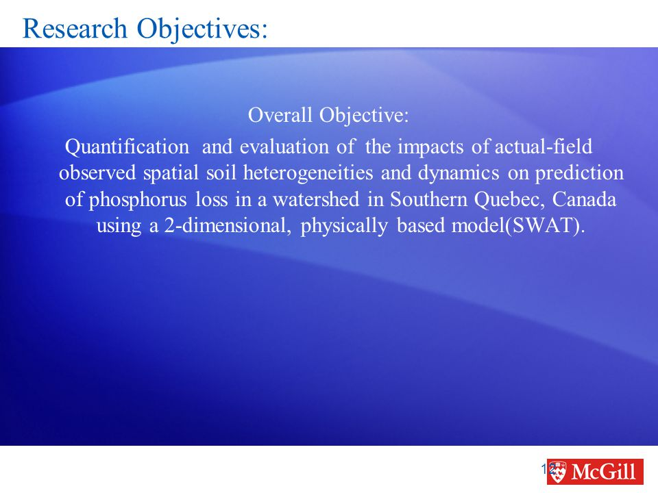 Research Objectives: Overall Objective: Quantification and evaluation of the impacts of actual-field observed spatial soil heterogeneities and dynamic