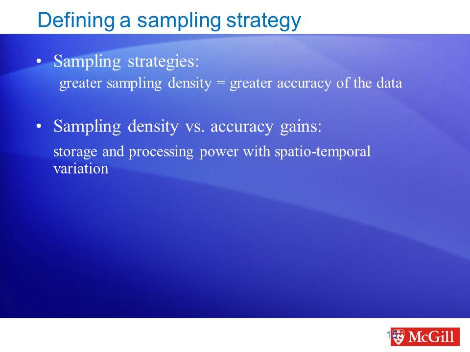 Defining a sampling strategy Sampling strategies: greater sampling density = greater accuracy of the data Sampling density vs. accuracy gains: storage
