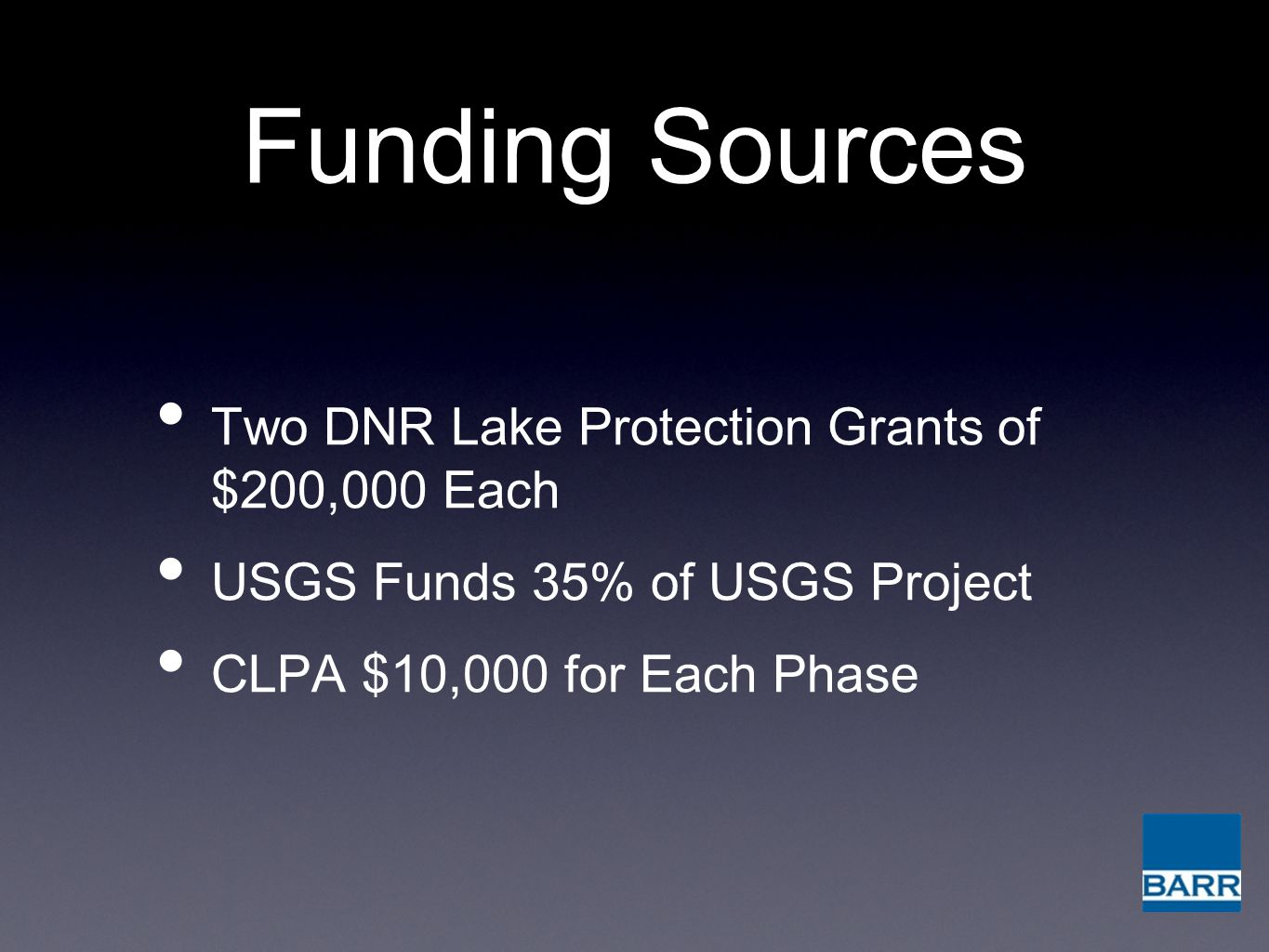 Funding Sources Two DNR Lake Protection Grants of $200,000 Each USGS Funds 35% of USGS Project CLPA $10,000 for Each Phase