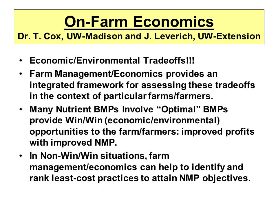 Economic/Environmental Tradeoffs!!! Farm Management/Economics provides an integrated framework for assessing these tradeoffs in the context of particu