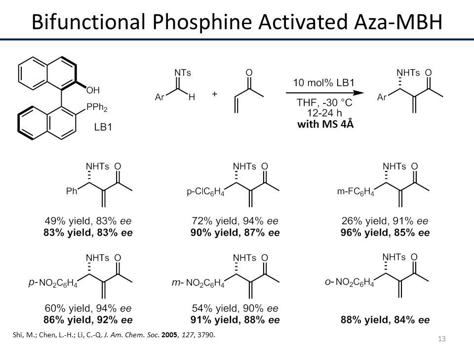 Bifunctional Phosphine Activated Aza-MBH Shi, M.; Chen, L.-H.; Li, C.-Q.