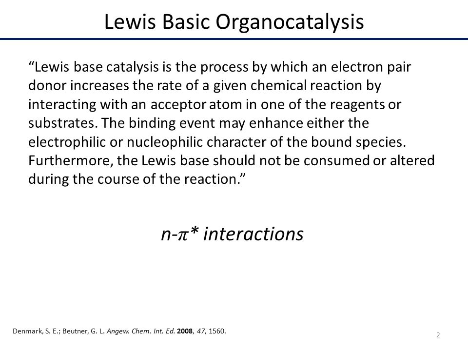"""Furthermore, the Lewis base should not be consumed or altered during the course of the reaction."""" """"Lewis base catalysis is the process by which an ele"""