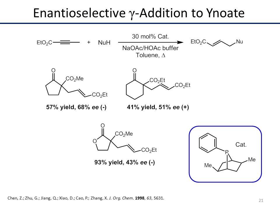 Enantioselective γ -Addition to Ynoate Chen, Z.; Zhu, G.; Jiang, Q.; Xiao, D.; Cao, P.; Zhang, X.