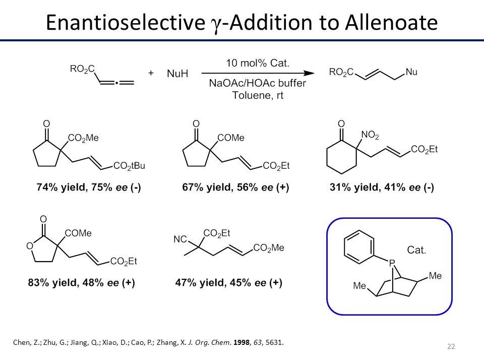 Enantioselective γ -Addition to Allenoate Chen, Z.; Zhu, G.; Jiang, Q.; Xiao, D.; Cao, P.; Zhang, X.
