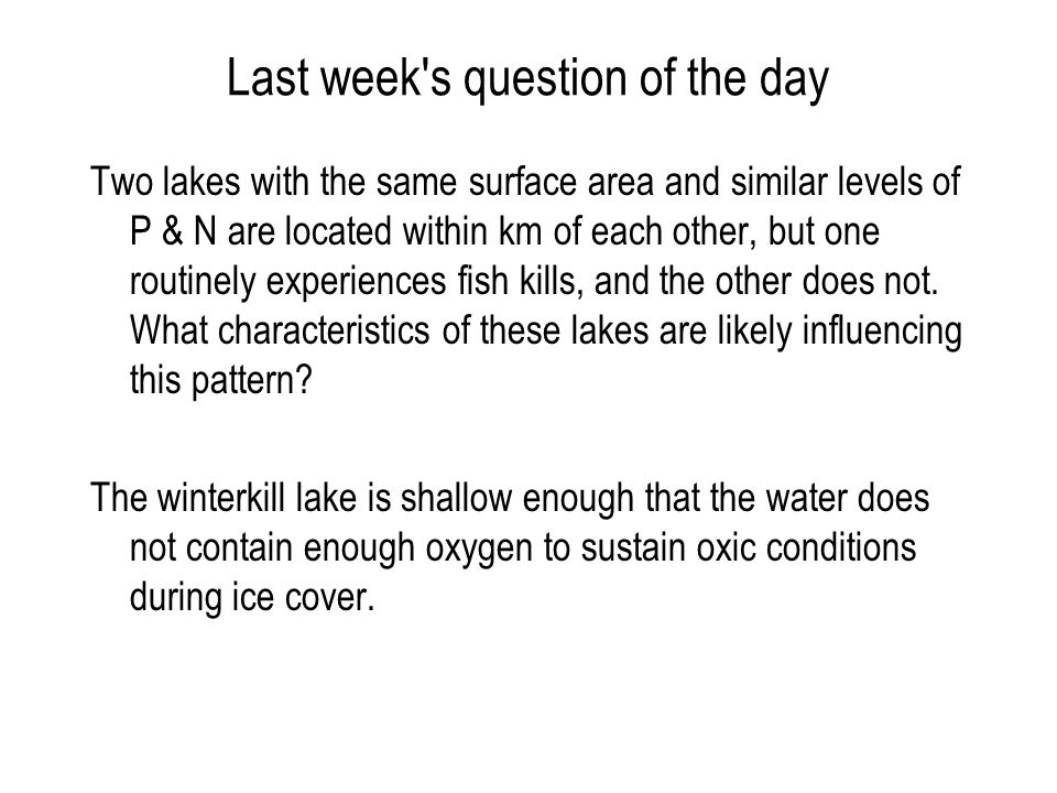 Last week s question of the day Two lakes with the same surface area and similar levels of P & N are located within km of each other, but one routinely experiences fish kills, and the other does not.