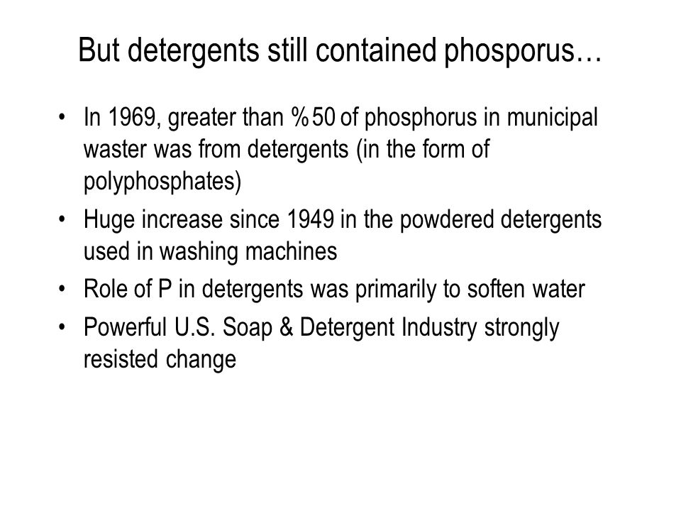 But detergents still contained phosporus… In 1969, greater than %50 of phosphorus in municipal waster was from detergents (in the form of polyphosphat